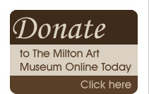 Donate to The Milton Art Museum Online Today - Click here!